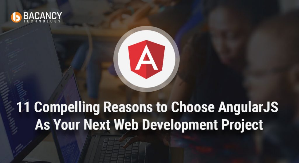 11 Strong Reasons to Choose AngularJS for Web Development