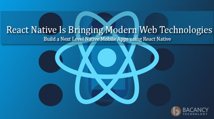 React Native Is Bringing Modern Web Technologies To  Mobile App Development