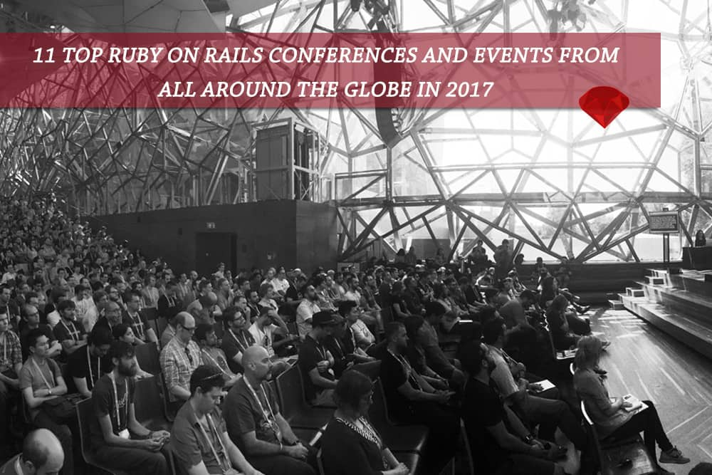 Save The Dates: 11 Top International Ruby on Rails Conferences and Events 2017