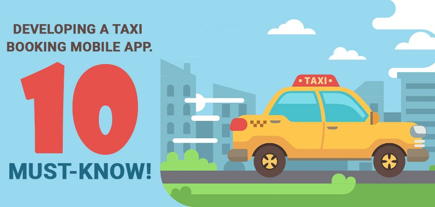 10 must know of Developing a Taxi Booking Mobile App