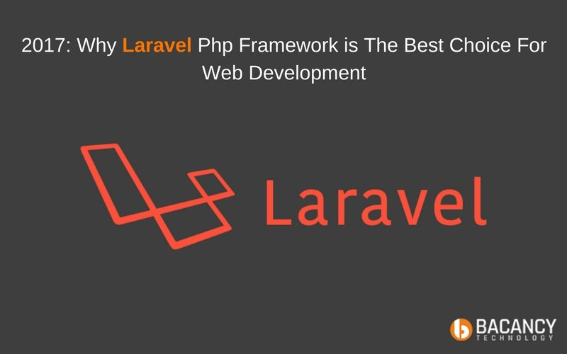 Why Laravel Php Framework is the best Choice For Web Development 2017