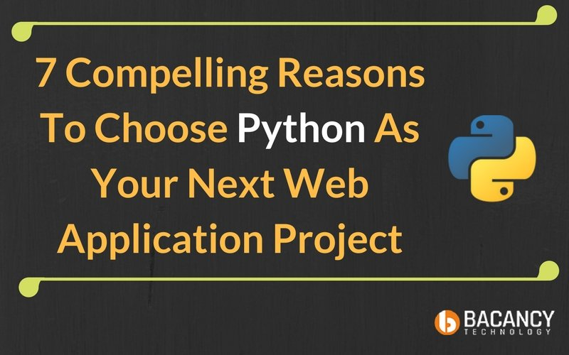 7 Compelling Reasons To Choose Python As Your Next Web Application Project