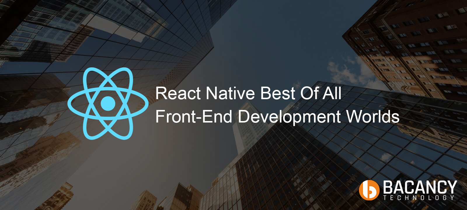 React Native: Best Of All Development Worlds That Includes Everything To Build Fantastic Front-End Application
