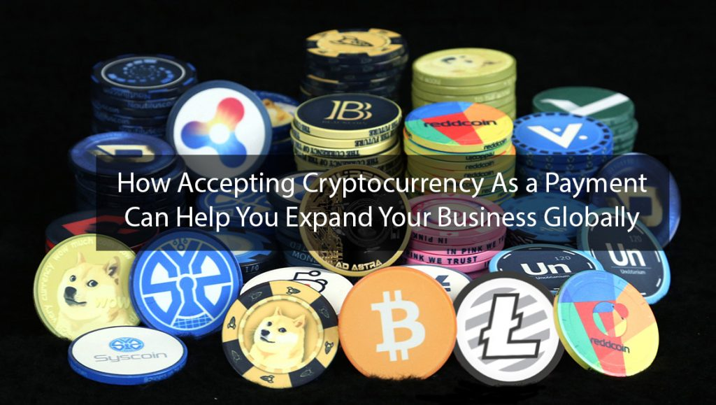 Cryptocurrency As a Payment Can Help You Expand Your Business Globally