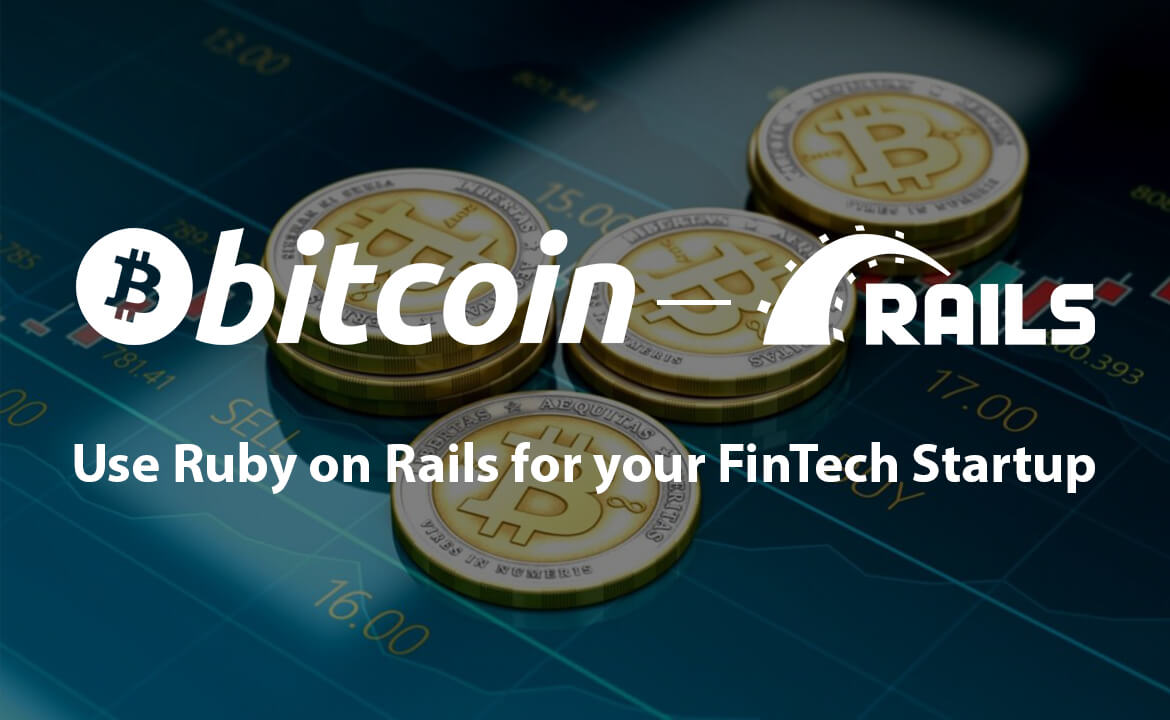Why You Should Use Ruby on Rails for your FinTech Startup – ICOs, Blockchain and Cryptocurrency Market