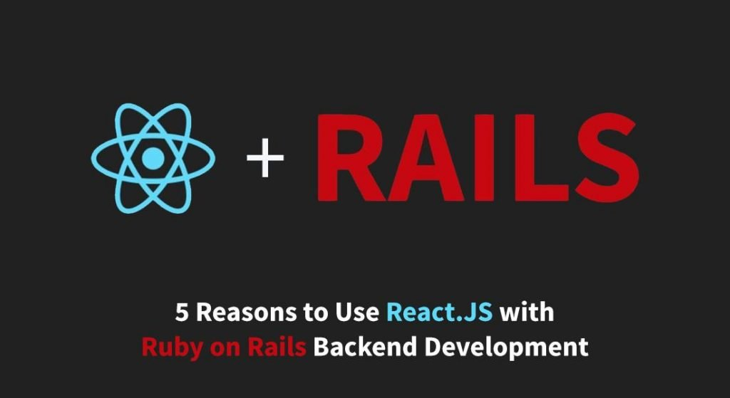 5 Easy Ways to Use React.JS with Ruby on Rails Backend Development