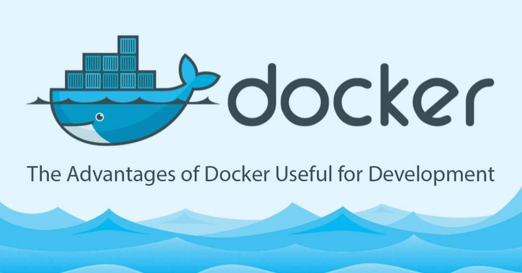 The Advantages of Using Docker for Development