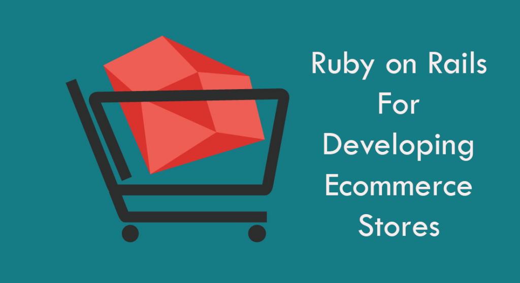 Ruby on Rails For Developing Ecommerce Stores