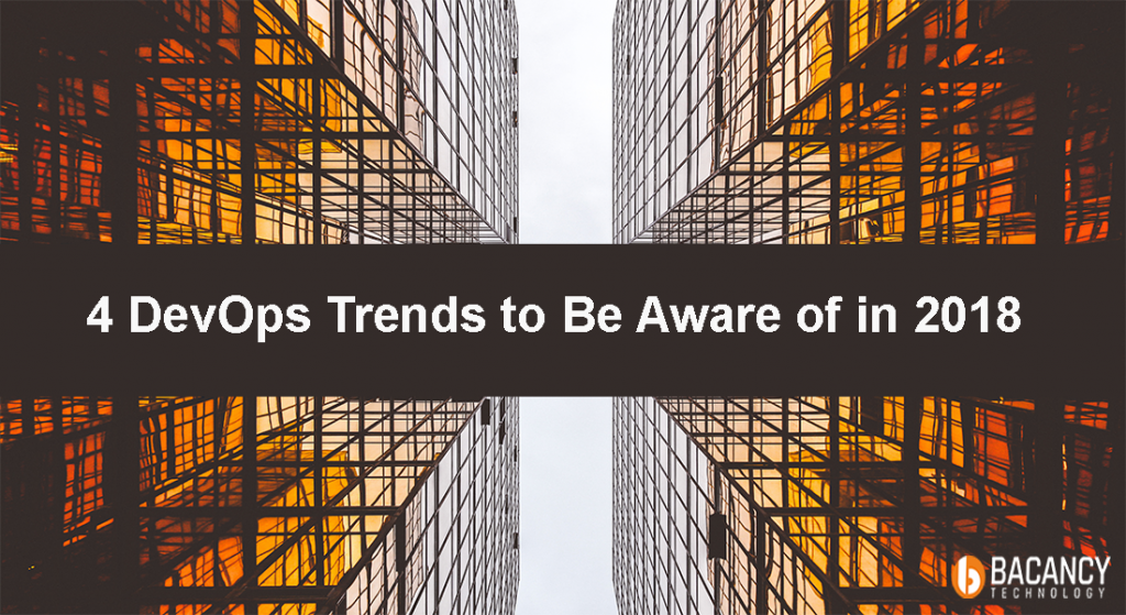 4 DevOps Trends to Be Aware of in 2018