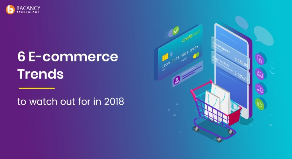 6 E-commerce Trends to Watch Out for in 2018