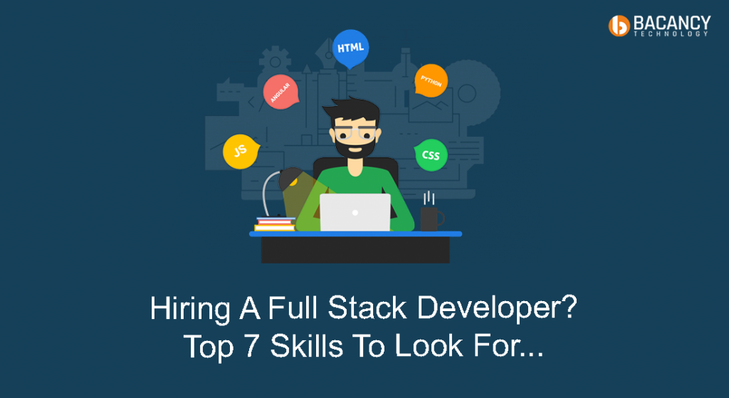 Hiring A Full Stack Developer? Top 7 Skills To Look For...