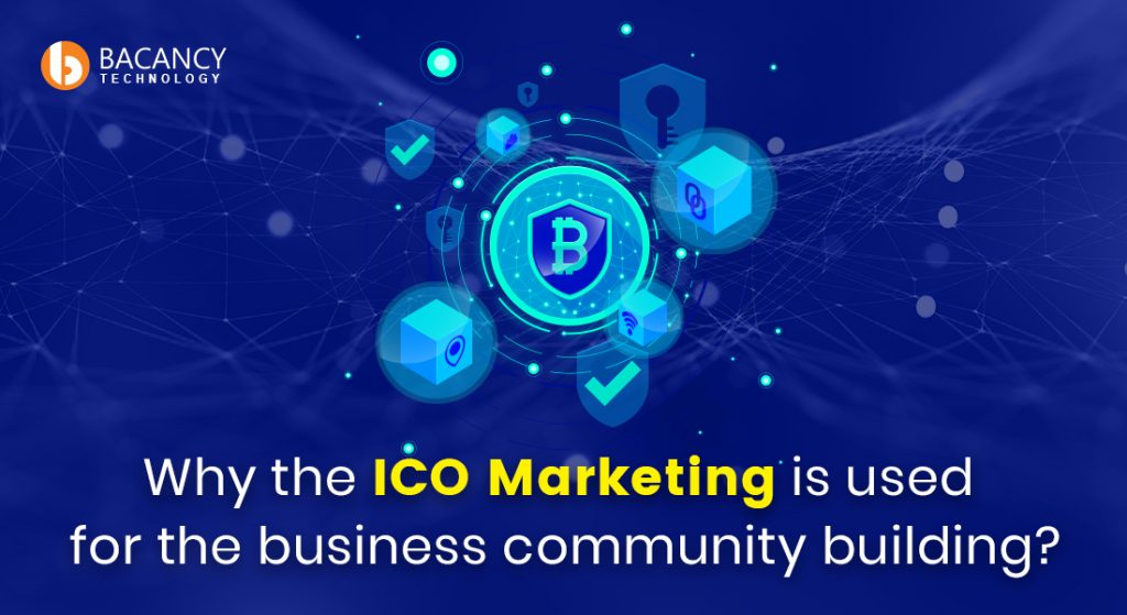 WHY THE ICO MARKETING IS USED FOR THE BUSINESS COMMUNITY BUILDING