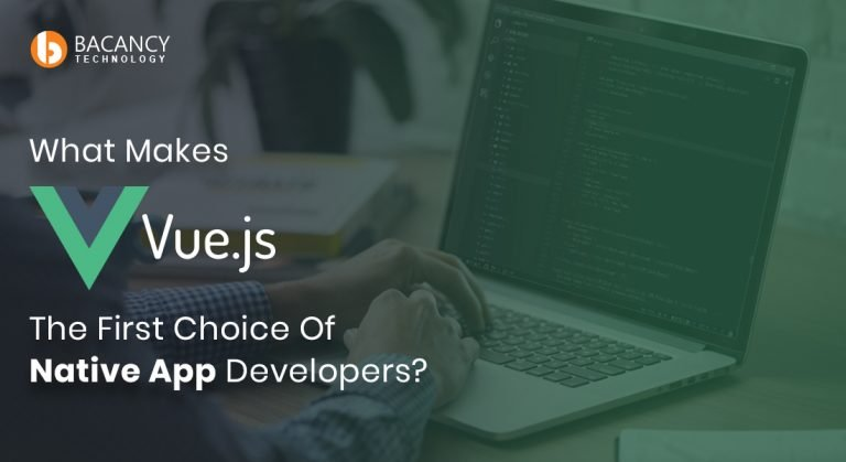 What Makes Vue.JS The First Choice Of Native App Developers?