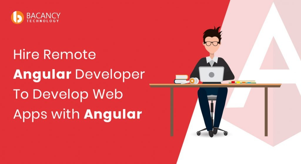 Hire Remote Angular Developer To Develop Web Apps with Angular