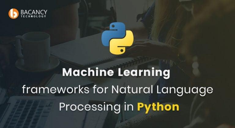 Python Based Machine Learning Frameworks for Natural Language Processing