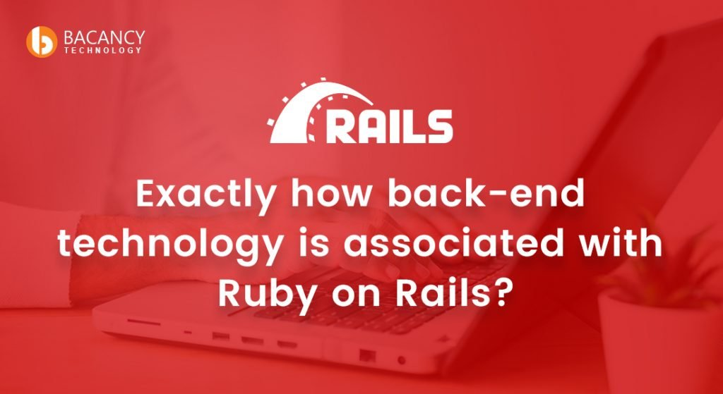 Exactly how back-end technology is associated with Ruby on Rails?