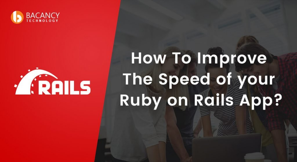 How To Improve The Speed of your Ruby on Rails App?