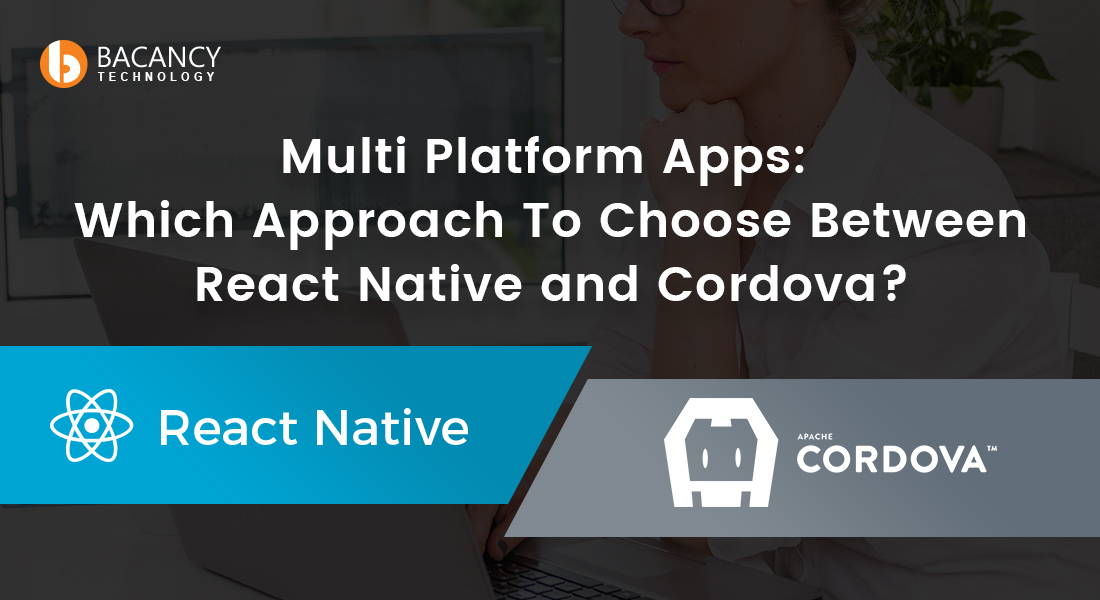 React Native Vs Cordova - Which is Best For Multi Platform Apps?
