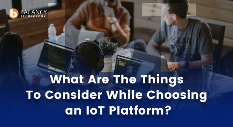 What Are The Things To Consider While Choosing an IoT Platform?