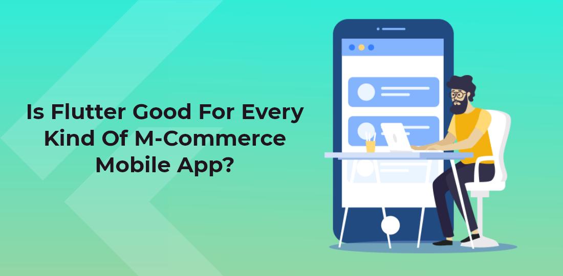 Is Flutter Good For Every Kind Of M-Commerce Mobile App?