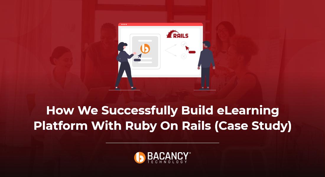 An eLearning Platform Using Ruby On Rails- A case study