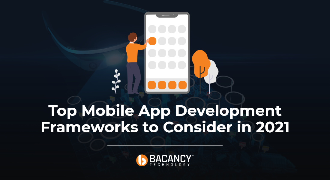 Top Mobile App Development Frameworks to Consider in 2021