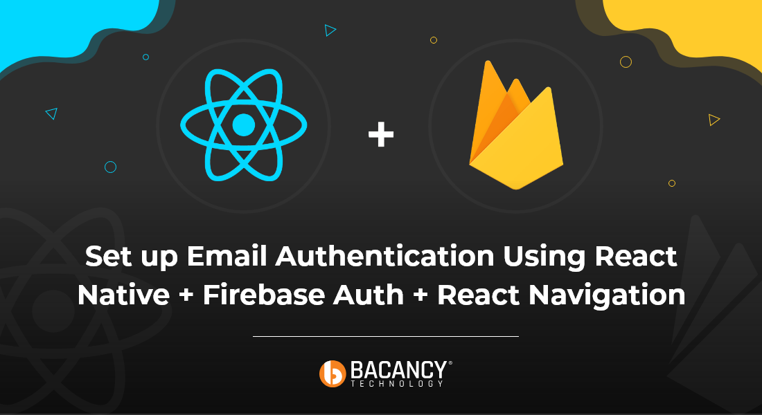 React Native + Firebase Auth to Set-up Email Authentication