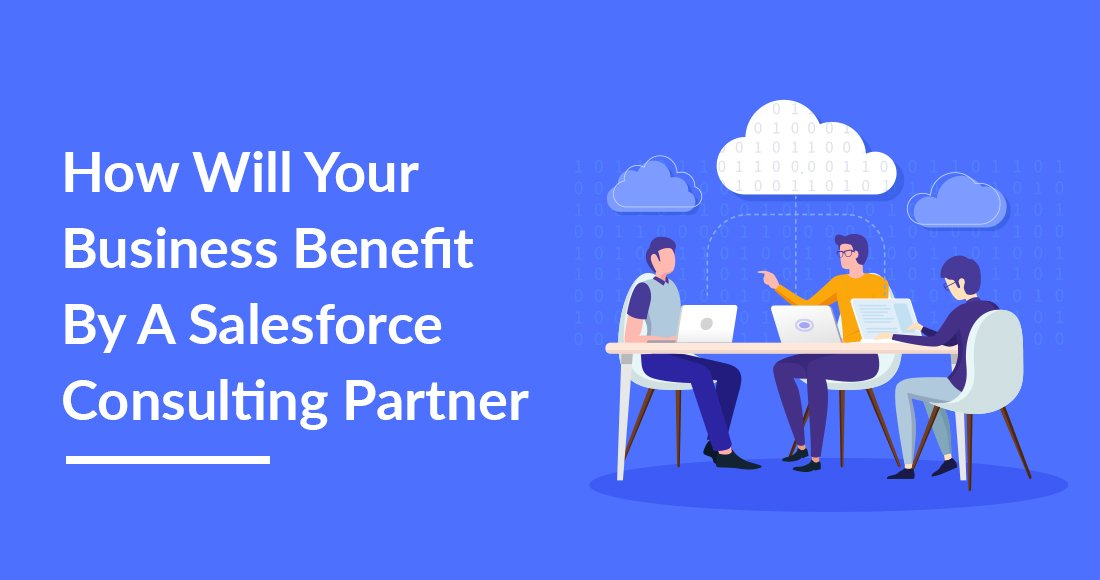 Business Benefit By A Salesforce Consulting Partner