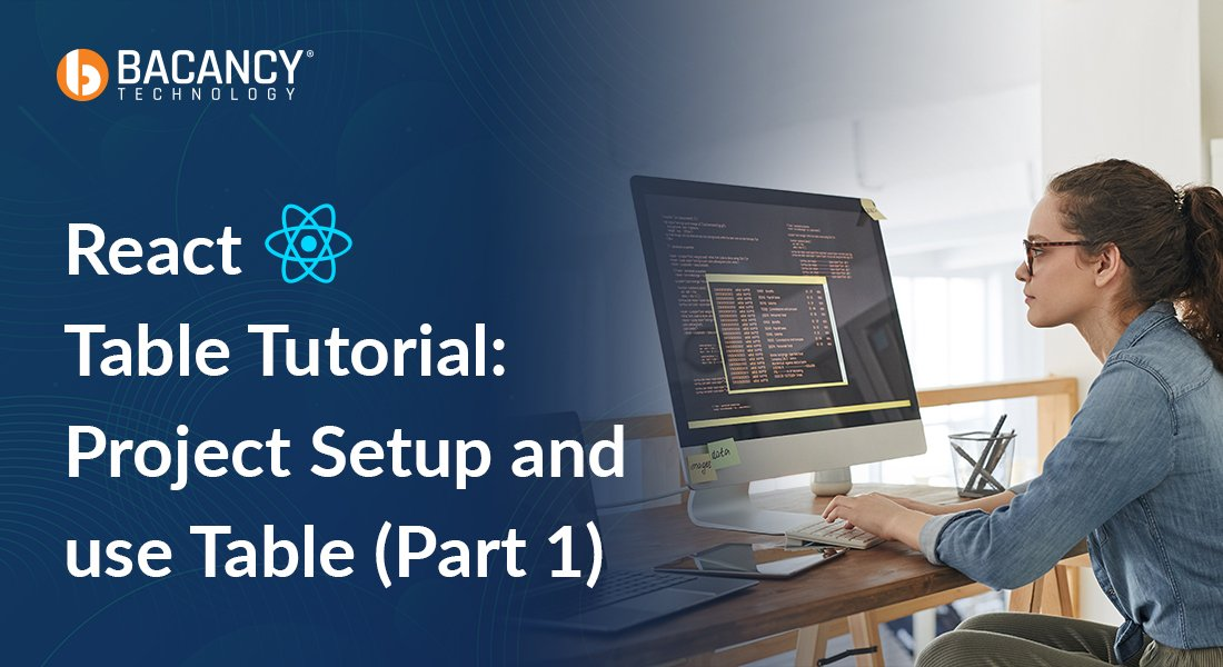 React Table Tutorial series: Project Setup and useTable (Part 1)
