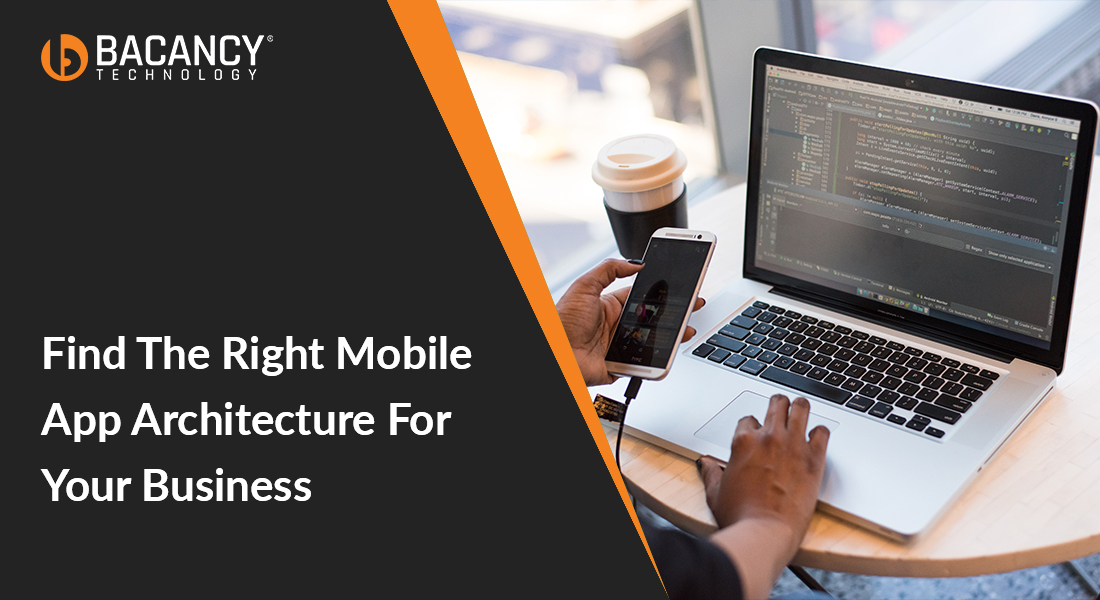 How would you find the right Mobile App Architecture for your business?